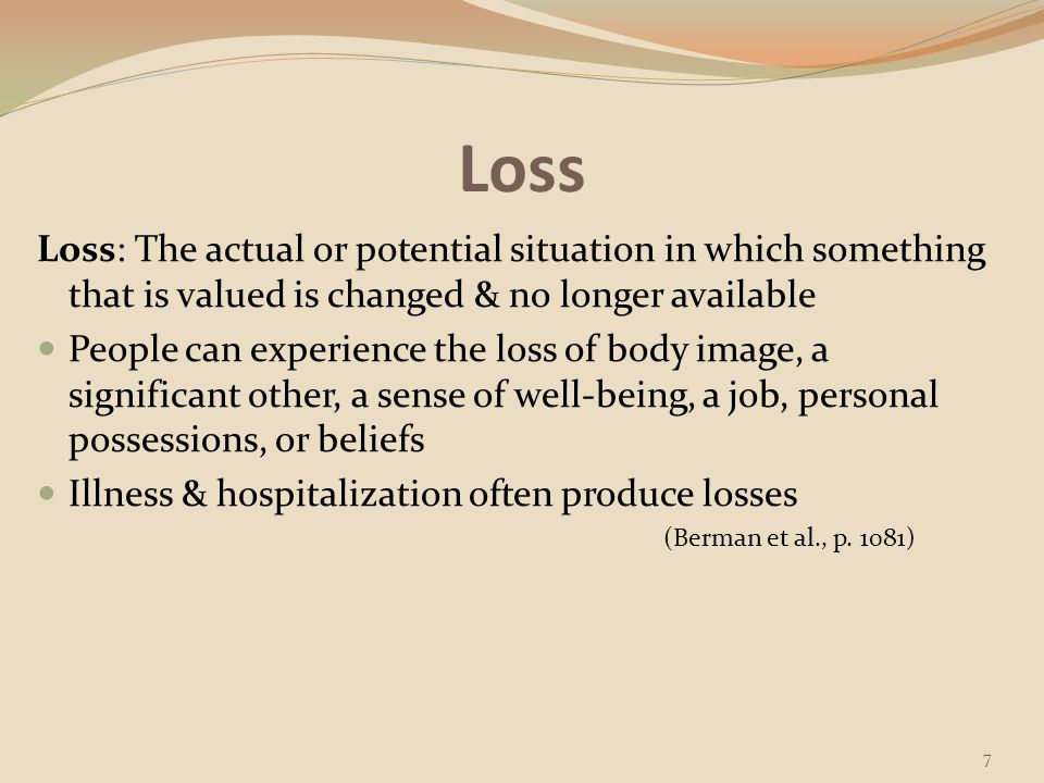 Loss Loss: The actual or potential situation in which something that is valued is changed & no longer available.