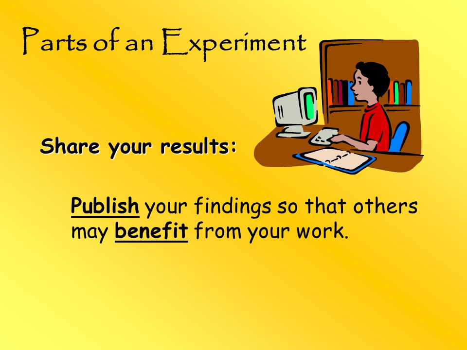 Parts of an Experiment Share your results: