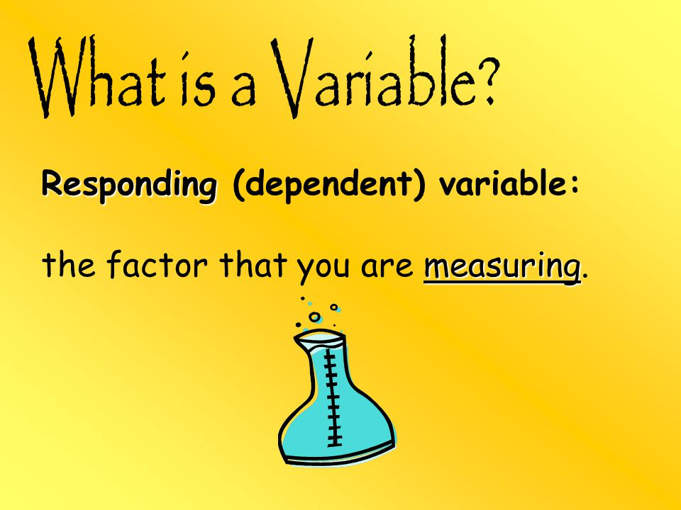 Responding (dependent) variable: the factor that you are measuring.