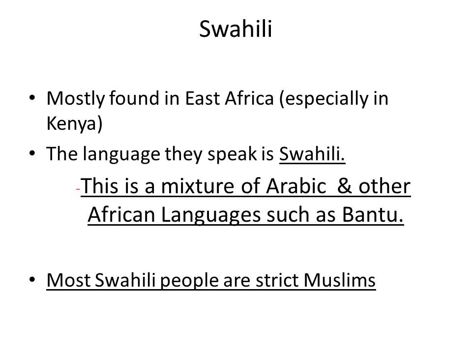 Swahili Mostly found in East Africa (especially in Kenya)