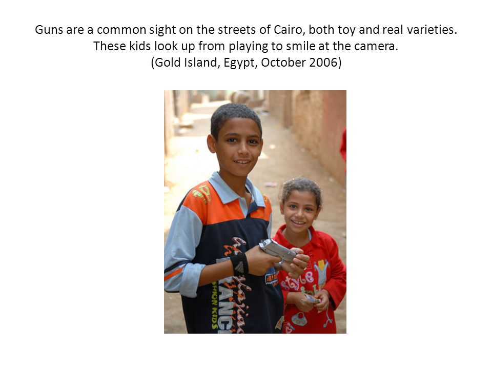 Guns are a common sight on the streets of Cairo, both toy and real varieties.