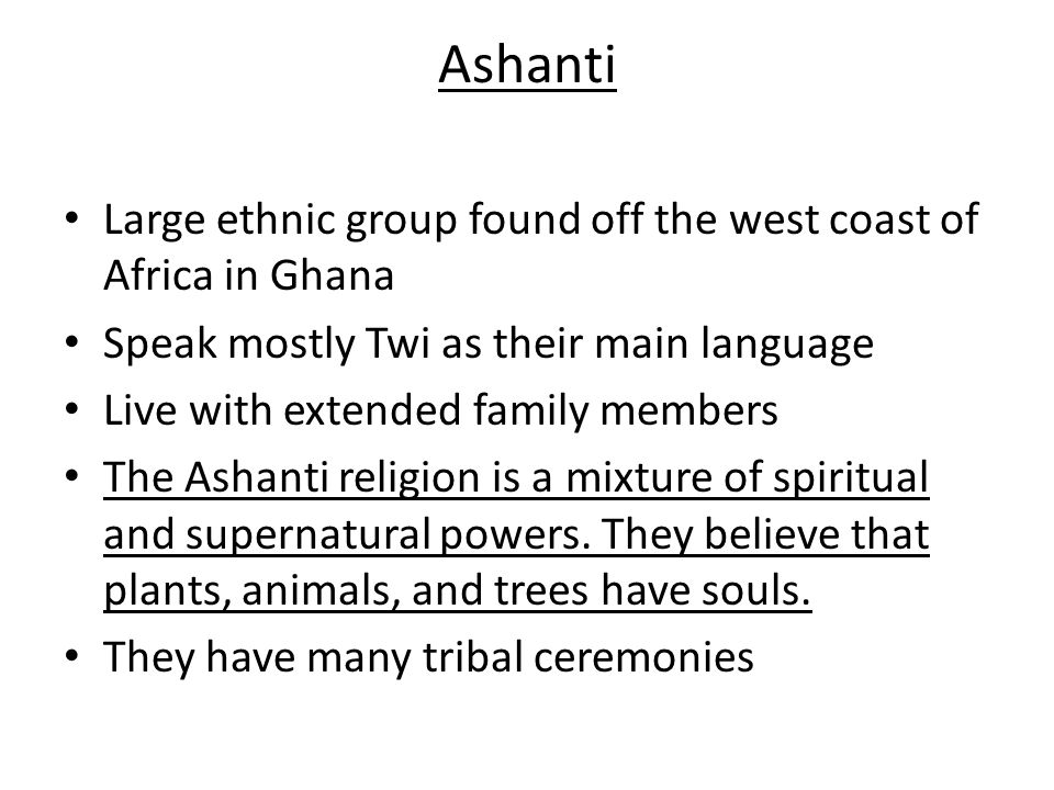 Ashanti Large ethnic group found off the west coast of Africa in Ghana
