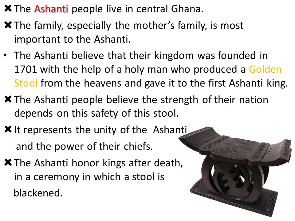 The Ashanti people live in central Ghana.