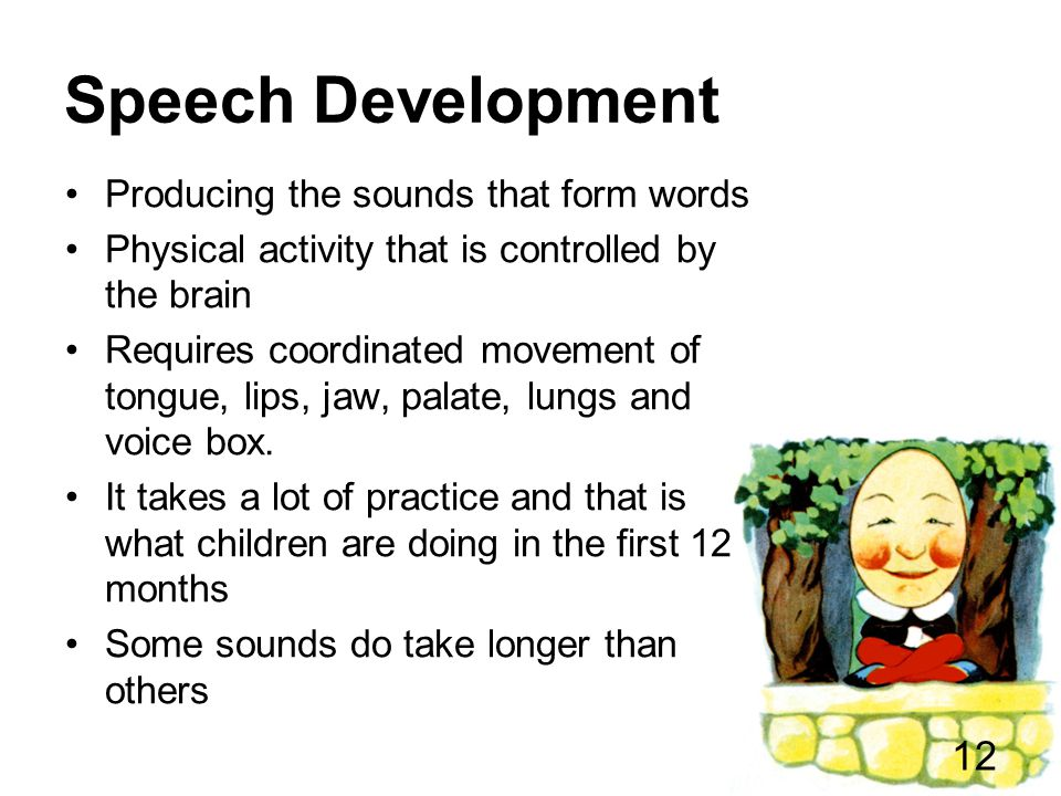 Speech Development Producing the sounds that form words