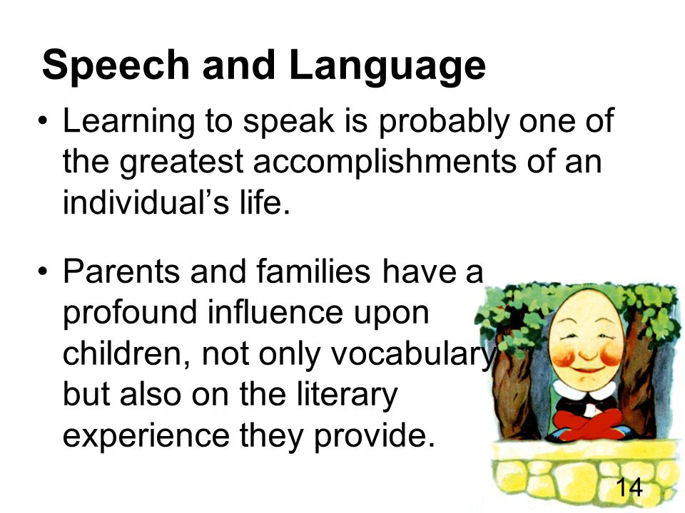 Speech and Language Learning to speak is probably one of the greatest accomplishments of an individual's life.