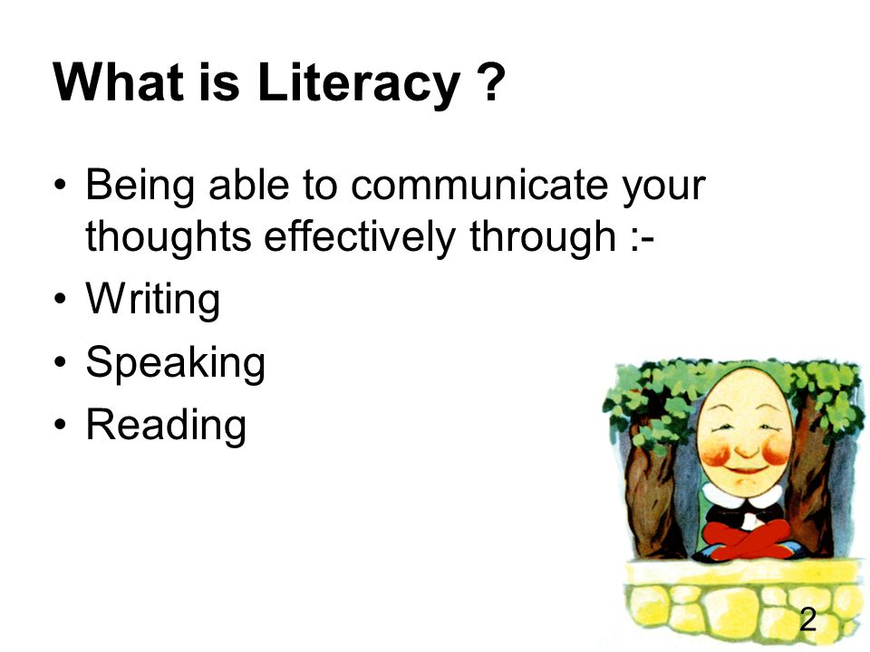 What is Literacy Being able to communicate your thoughts effectively through :- Writing. Speaking.