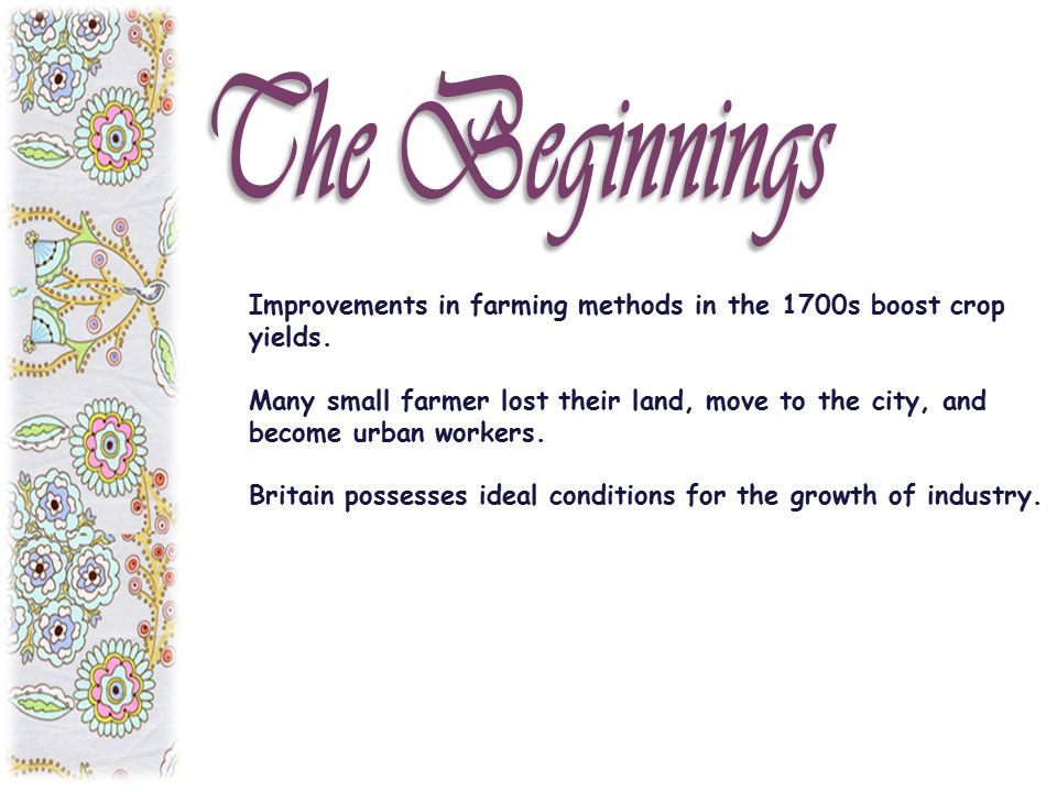 The Beginnings Improvements in farming methods in the 1700s boost crop yields.