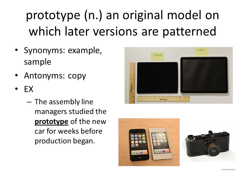 prototype (n.) an original model on which later versions are patterned