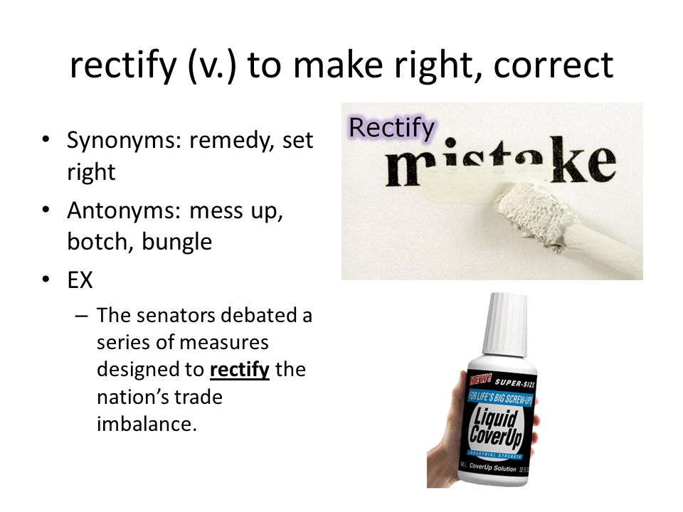 rectify (v.) to make right, correct