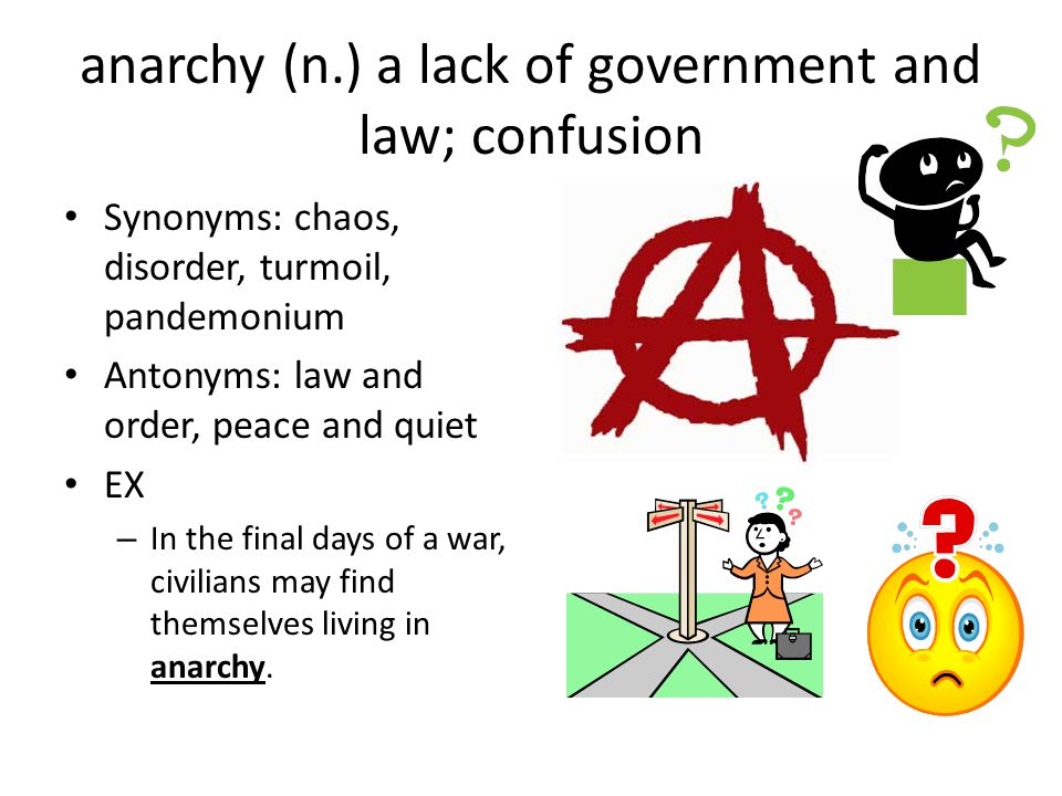 anarchy (n.) a lack of government and law; confusion