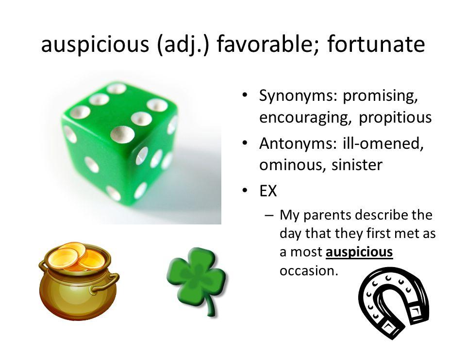 auspicious (adj.) favorable; fortunate