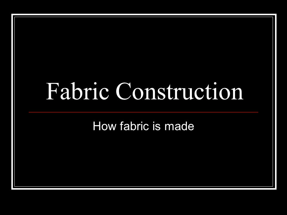 Fabric Construction How fabric is made