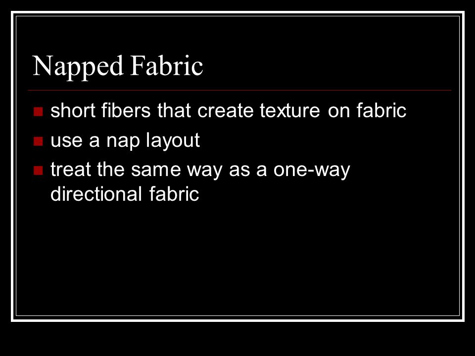 Napped Fabric short fibers that create texture on fabric