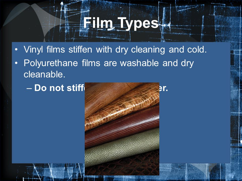 Film Types Vinyl films stiffen with dry cleaning and cold.