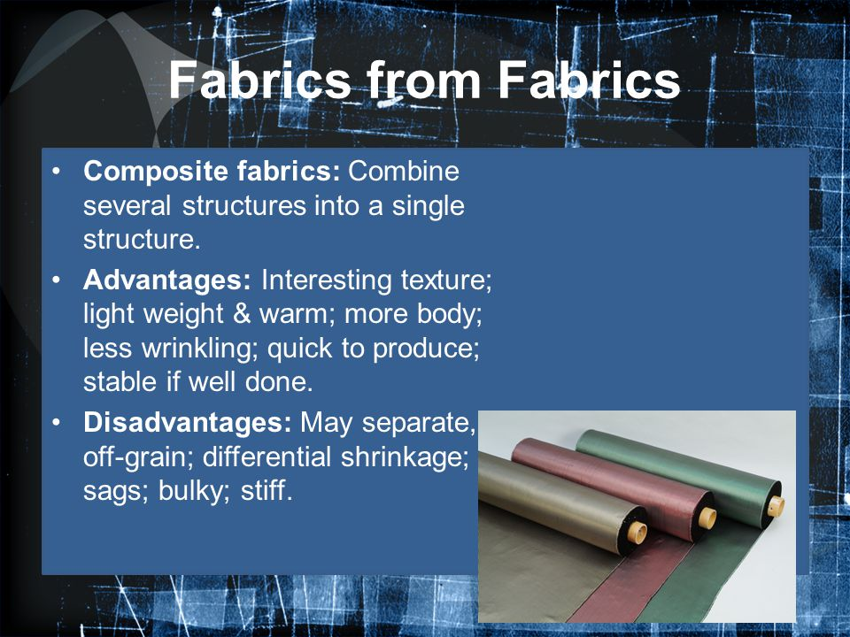 Fabrics from Fabrics Composite fabrics: Combine several structures into a single structure.