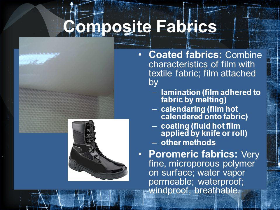 Composite Fabrics Coated fabrics: Combine characteristics of film with textile fabric; film attached by.
