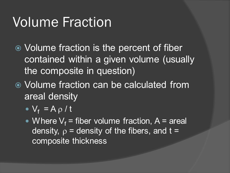 Volume Fraction Volume fraction is the percent of fiber contained within a given volume (usually the composite in question)