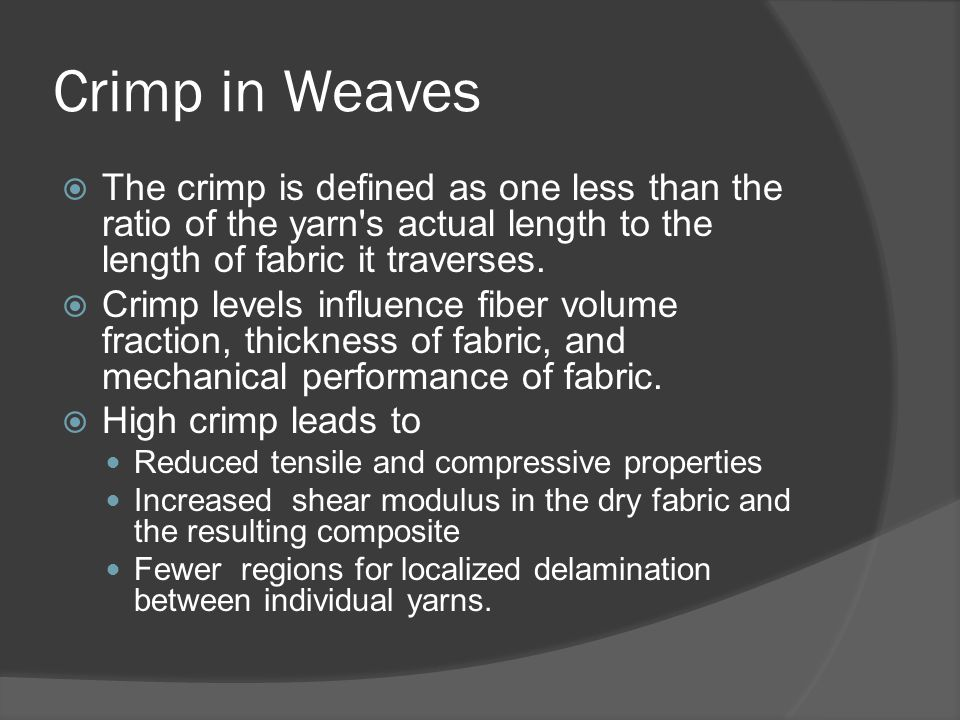 Crimp in Weaves The crimp is defined as one less than the ratio of the yarn s actual length to the length of fabric it traverses.