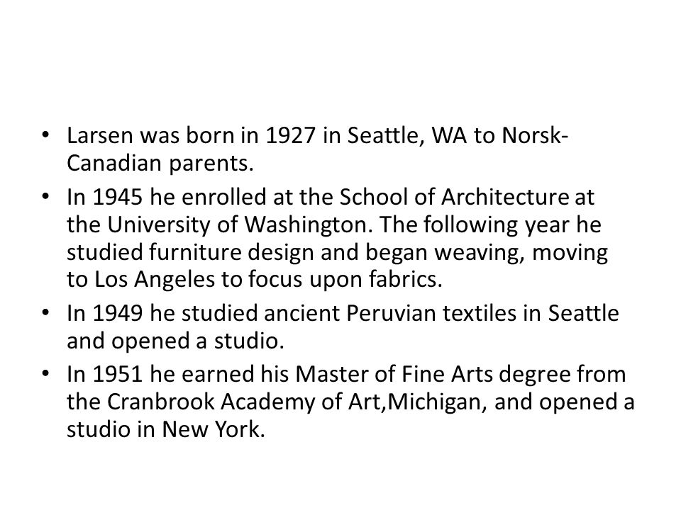 Larsen was born in 1927 in Seattle, WA to Norsk-Canadian parents.