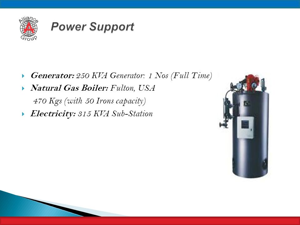 Power Support Generator: 250 KVA Generator: 1 Nos (Full Time)