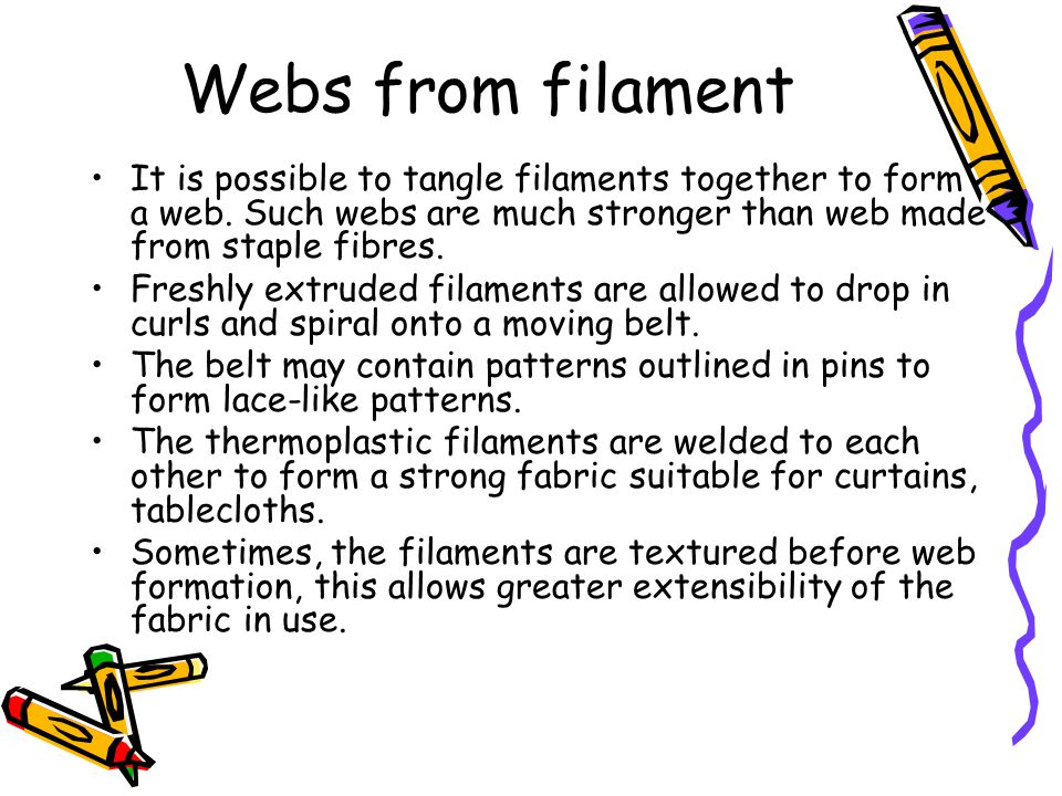 Webs from filament It is possible to tangle filaments together to form a web. Such webs are much stronger than web made from staple fibres.