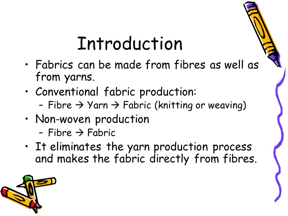 Introduction Fabrics can be made from fibres as well as from yarns.