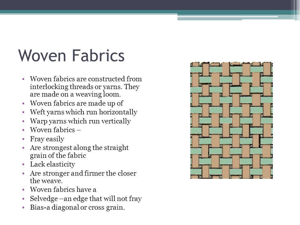 Woven Fabrics Woven fabrics are constructed from interlocking threads or yarns. They are made on a weaving loom.