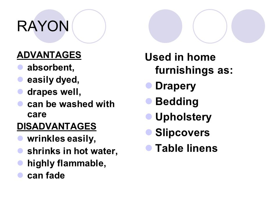 RAYON Used in home furnishings as: Drapery Bedding Upholstery