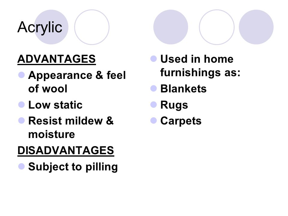 Acrylic ADVANTAGES Appearance & feel of wool Low static