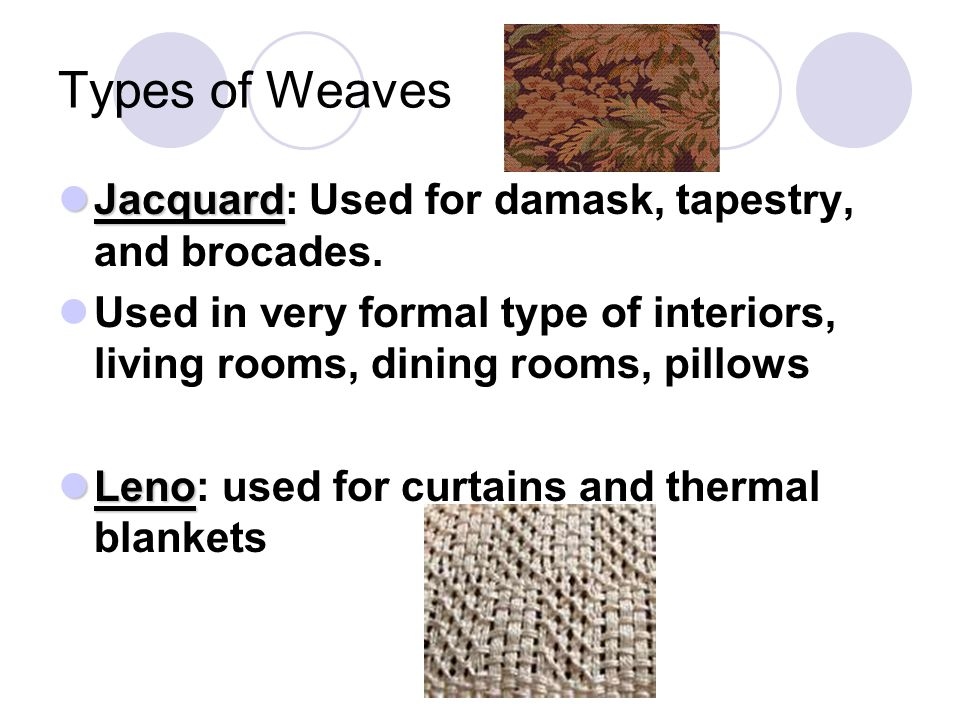 Types of Weaves Jacquard: Used for damask, tapestry, and brocades.