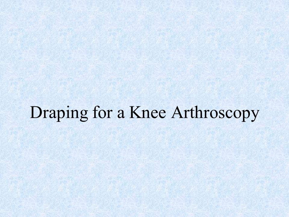 Draping for a Knee Arthroscopy