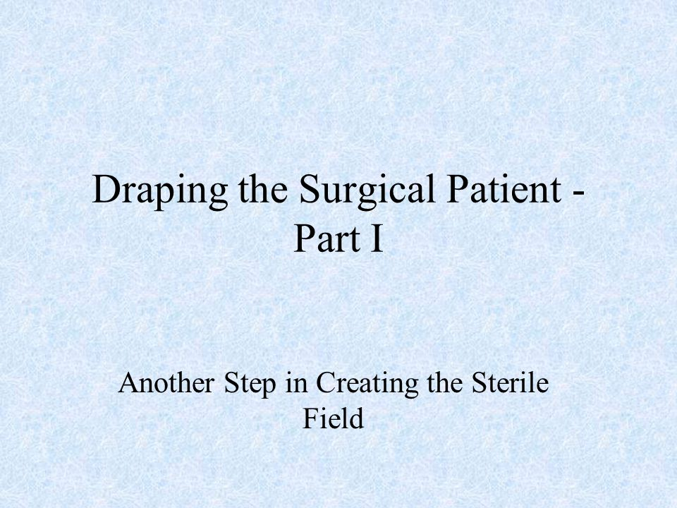 Draping the Surgical Patient - Part I