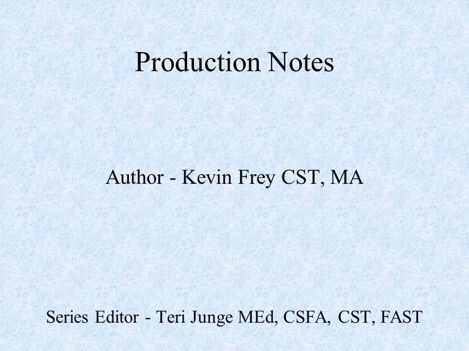 Production Notes Author - Kevin Frey CST, MA