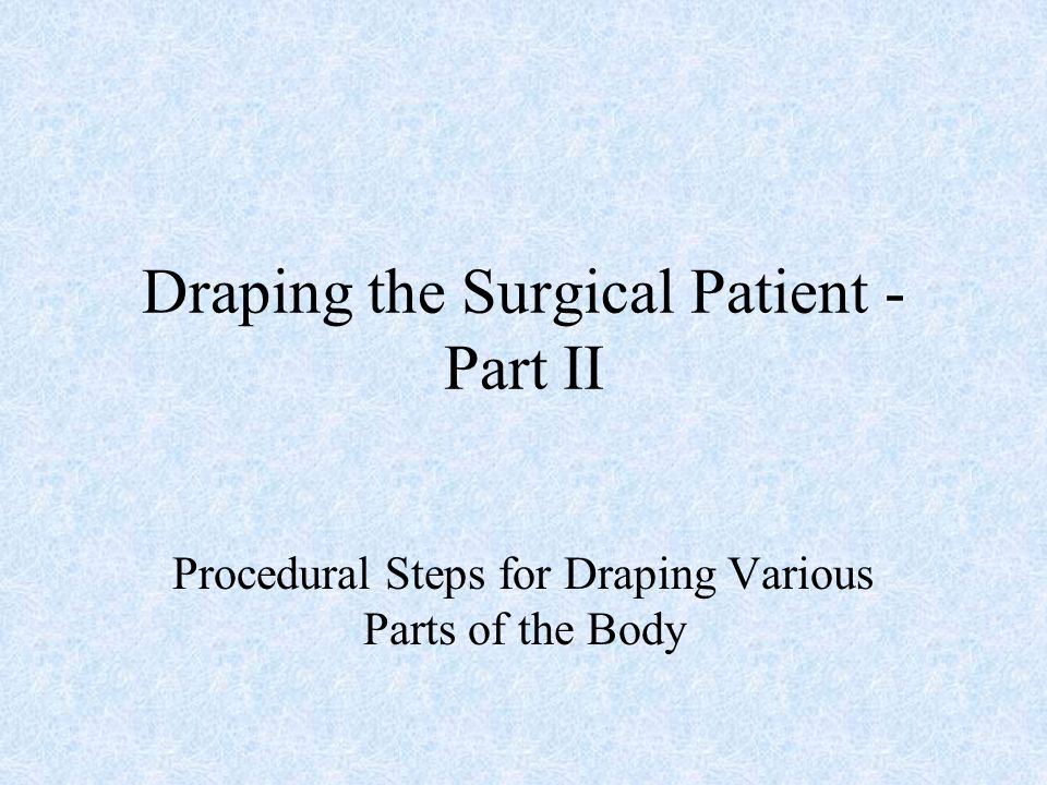 Draping the Surgical Patient - Part II