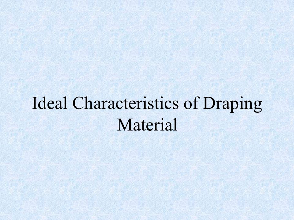 Ideal Characteristics of Draping Material