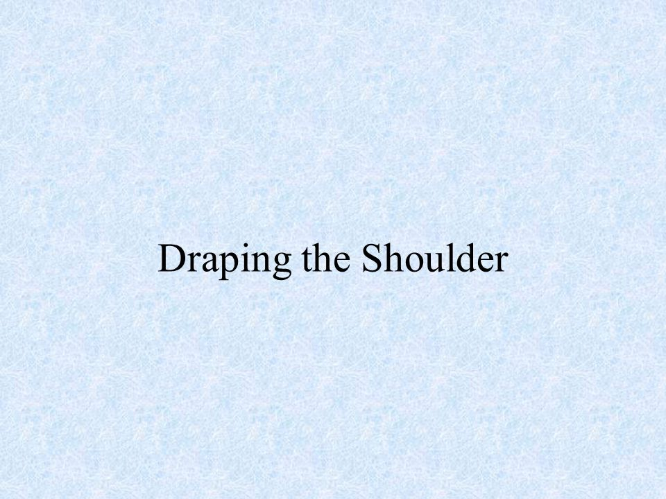 Draping the Shoulder