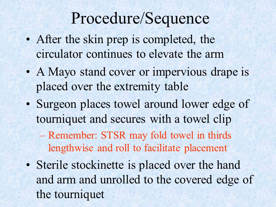 Procedure/Sequence After the skin prep is completed, the circulator continues to elevate the arm.