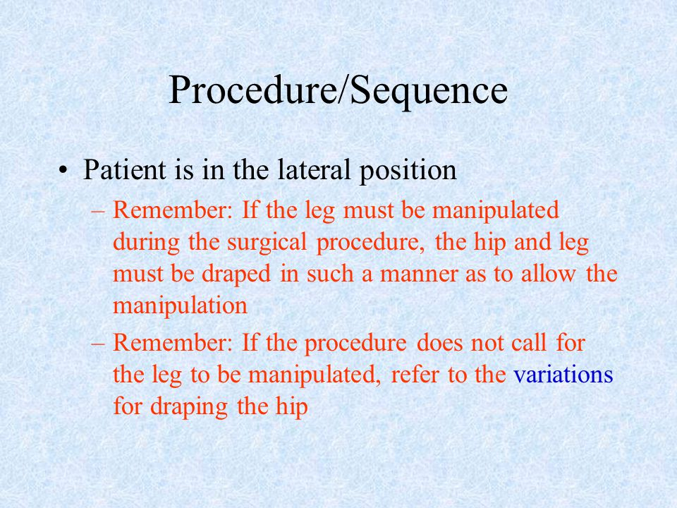 Procedure/Sequence Patient is in the lateral position