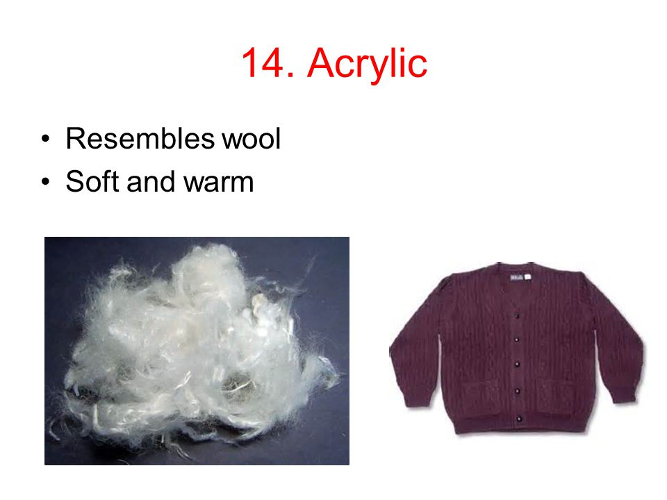 14. Acrylic Resembles wool Soft and warm