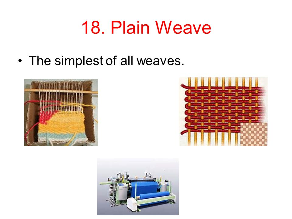 18. Plain Weave The simplest of all weaves.