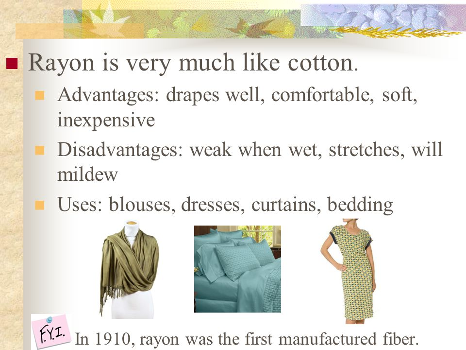 Rayon is very much like cotton.