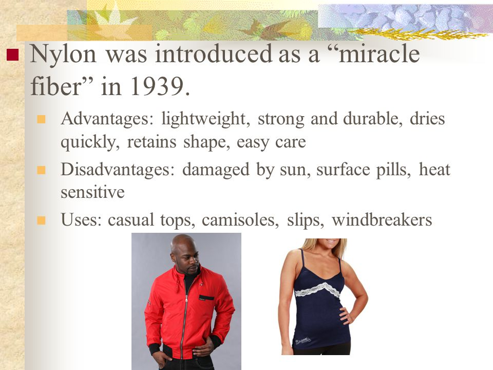 Nylon was introduced as a miracle fiber in 1939.