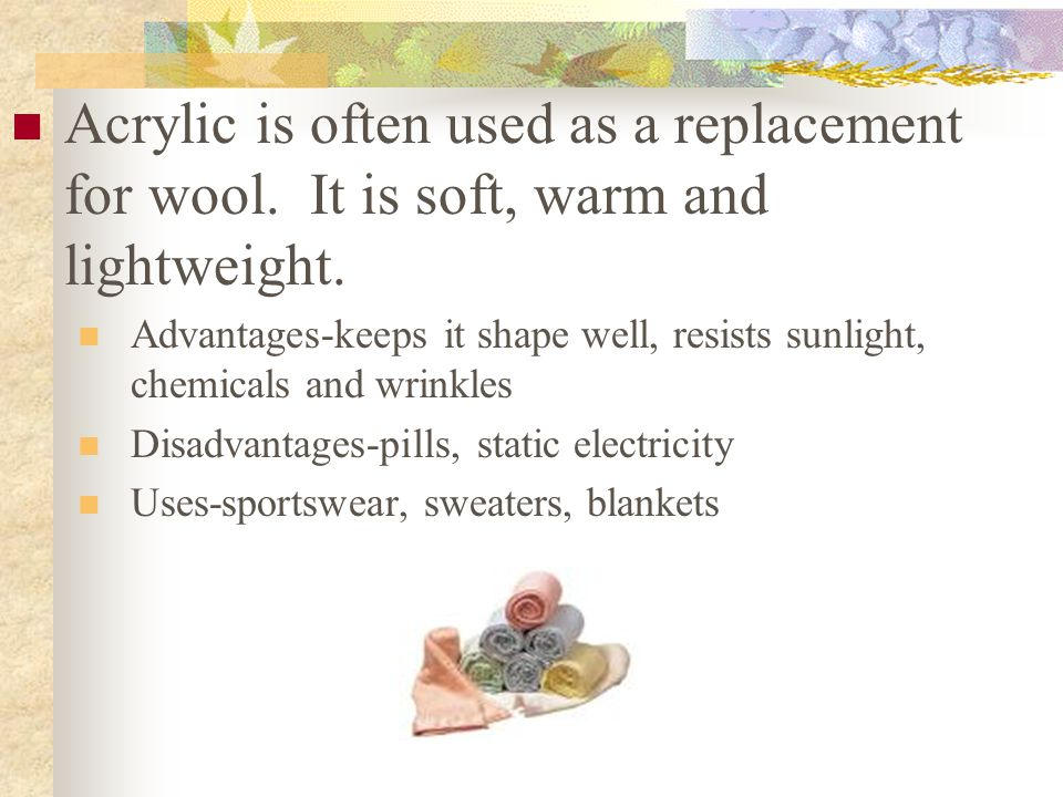 Acrylic is often used as a replacement for wool