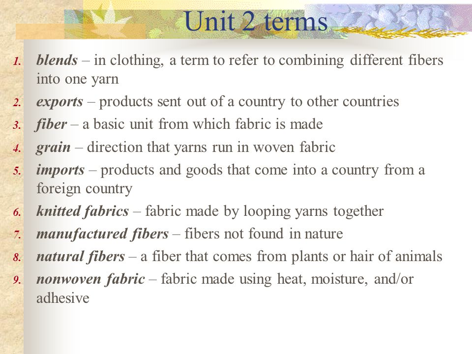 Unit 2 terms blends – in clothing, a term to refer to combining different fibers into one yarn.