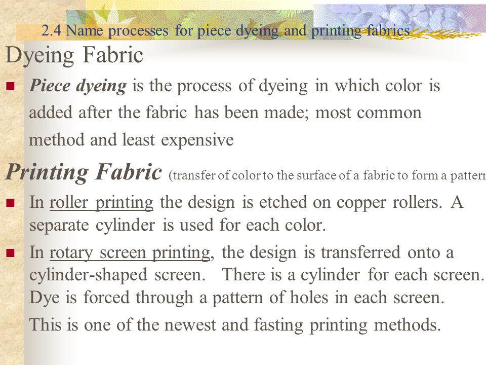 2.4 Name processes for piece dyeing and printing fabrics