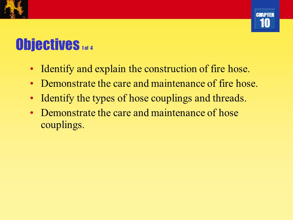 Objectives 1 of 4 Identify and explain the construction of fire hose.