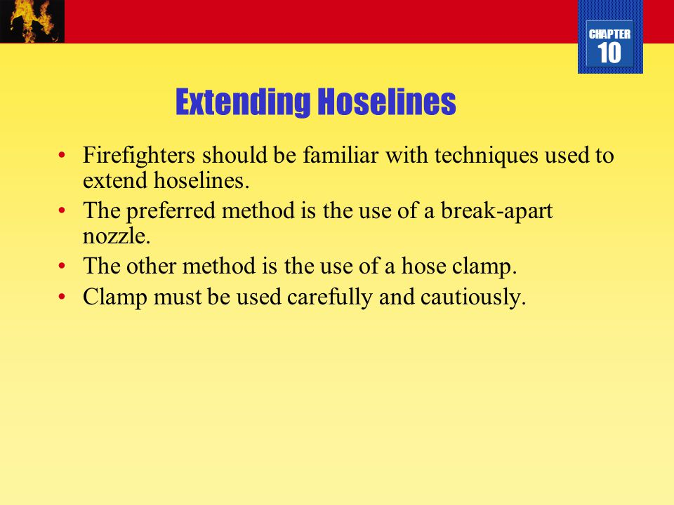 Extending Hoselines Firefighters should be familiar with techniques used to extend hoselines.
