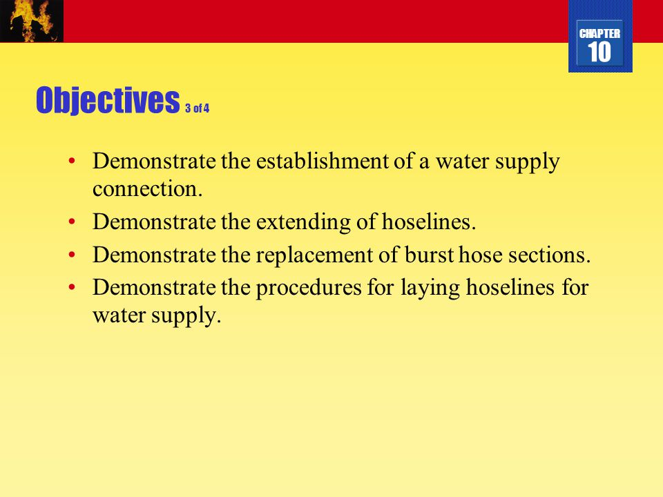 Objectives 3 of 4 Demonstrate the establishment of a water supply connection. Demonstrate the extending of hoselines.