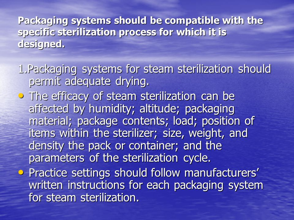 Packaging systems should be compatible with the specific sterilization process for which it is designed.