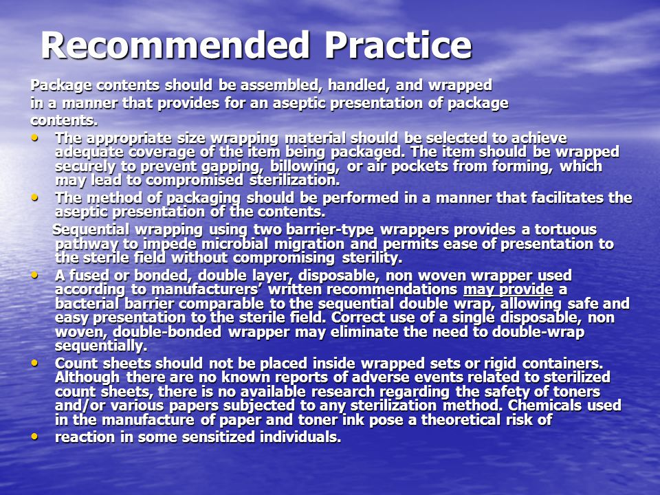 Recommended Practice Package contents should be assembled, handled, and wrapped. in a manner that provides for an aseptic presentation of package.